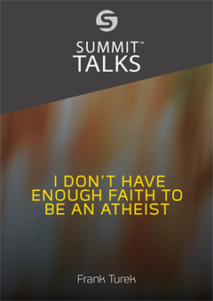 I Don't Have Enough Faith to Be an Atheist (Parts 1-2)-Frank Turek