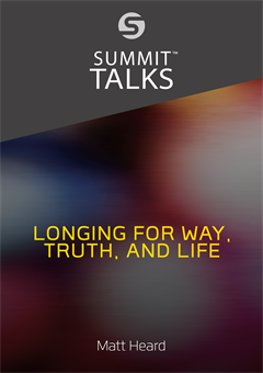 Longing for Way, Truth, and Life by Matt Heard