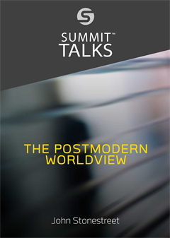 The Postmodern Worldview-John Stonestreet